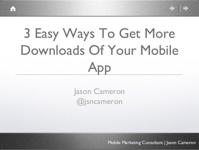 3 Easy Ways To Get MoreDownloads Of Your Mobile          App        Jason Cameron         @jsncameron                Mobil...