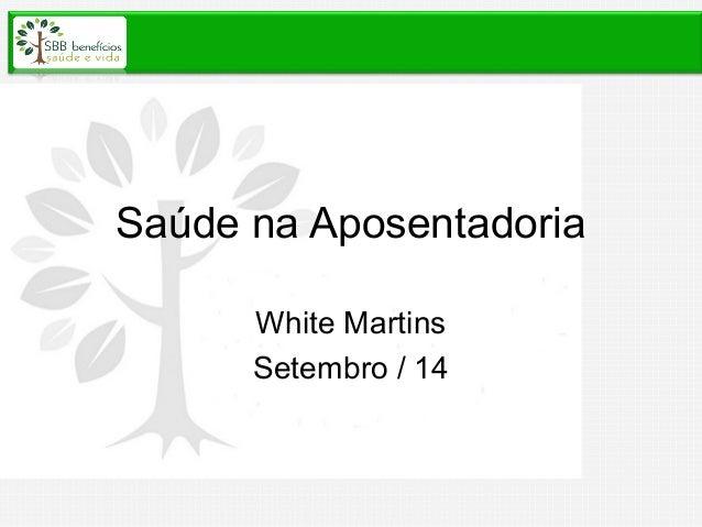 Saúde na Aposentadoria White Martins Setembro / 14
