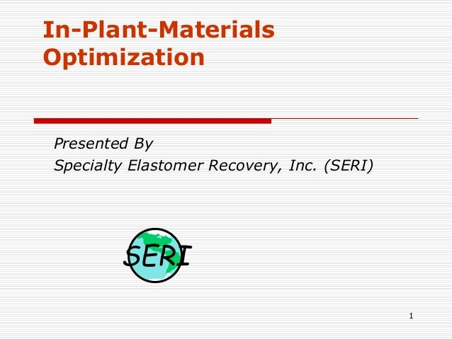 1 In-Plant-Materials Optimization Presented By Specialty Elastomer Recovery, Inc. (SERI) SERI