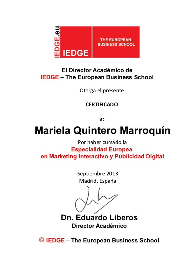 El Director Académico de IEDGE – The European Business School Otorga el presente CERTIFICADO a: Mariela Quintero Marroquín...