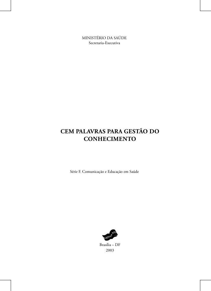 MINISTÉRIO DA SAÚDE            Secretaria-Executiva     CEM PALAVRAS PARA GESTÃO DO       CONHECIMENTO       Série F. Comu...