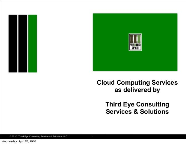Cloud Computing Services as delivered by Third Eye Consulting Services & Solutions  © 2010. Third Eye Consulting Services ...