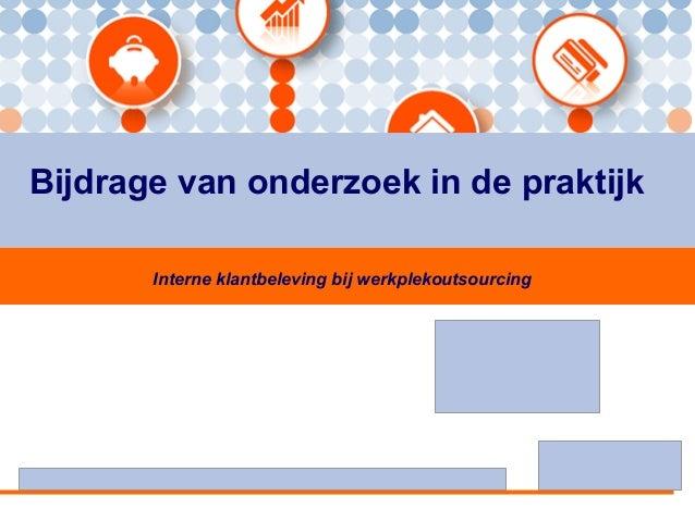Bijdrage van onderzoek in de praktijk Interne klantbeleving bij werkplekoutsourcing