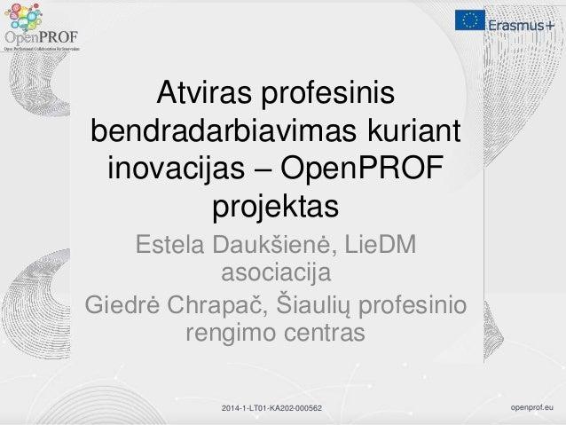 openprof.eu2014-1-LT01-KA202-000562 Atviras profesinis bendradarbiavimas kuriant inovacijas – OpenPROF projektas Estela Da...