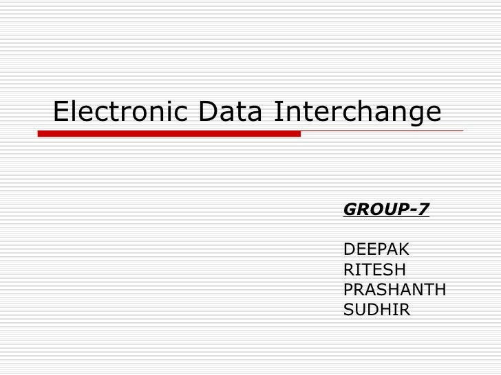 Electronic Data Interchange GROUP-7 DEEPAK RITESH PRASHANTH SUDHIR