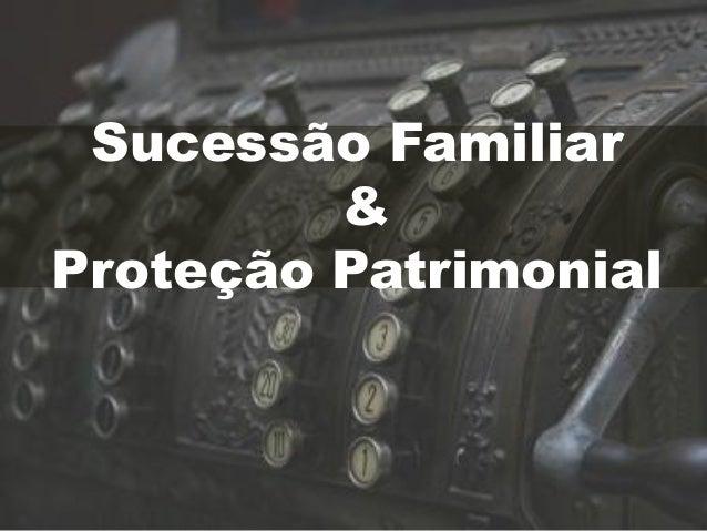 Sucessão Familiar & Proteção Patrimonial