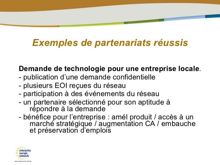 Exemples de partenariats réussis <ul><li>Demande de technologie pour une entreprise locale . </li></ul><ul><li>- publicati...