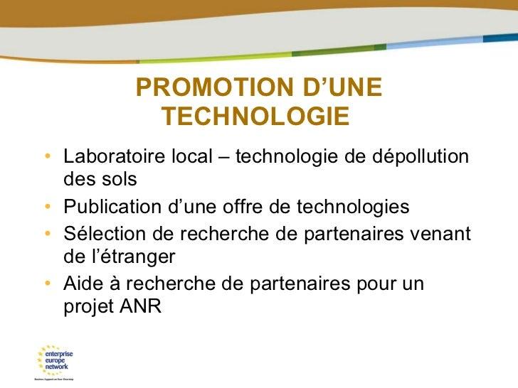 PROMOTION D'UNE TECHNOLOGIE  <ul><li>Laboratoire local – technologie de dépollution des sols </li></ul><ul><li>Publication...
