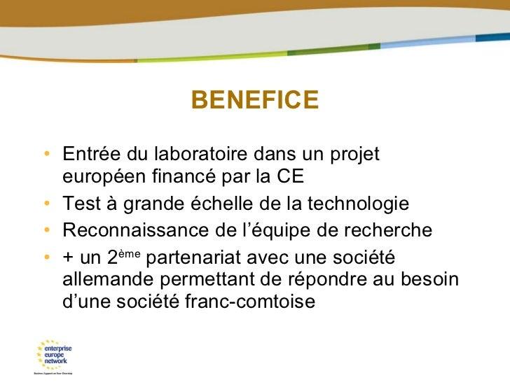 BENEFICE <ul><li>Entrée du laboratoire dans un projet européen financé par la CE </li></ul><ul><li>Test à grande échelle d...