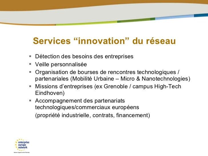 """Services """"innovation"""" du réseau  <ul><ul><li>Détection des besoins des entreprises </li></ul></ul><ul><ul><li>Veille perso..."""