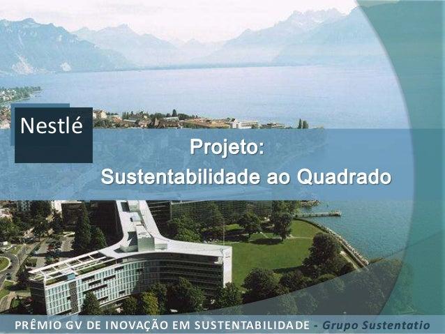 Nestlé PRÊMIO GV DE INOVAÇÃO EM SUSTENTABILIDADE - Grupo Sustentatio