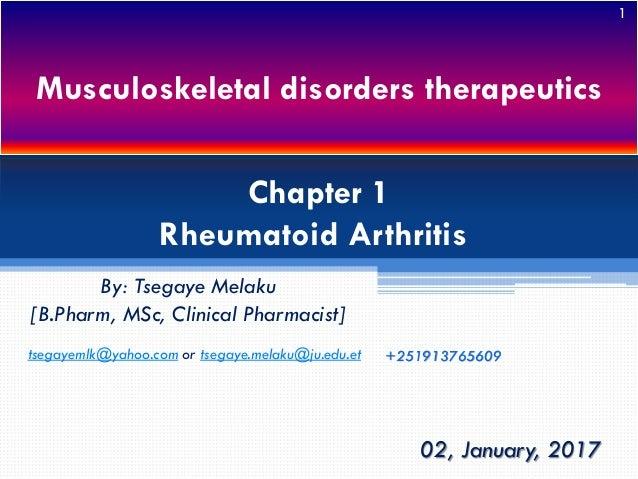 Musculoskeletal disorders therapeutics By: Tsegaye Melaku [B.Pharm, MSc, Clinical Pharmacist] 02, January, 2017 tsegayemlk...