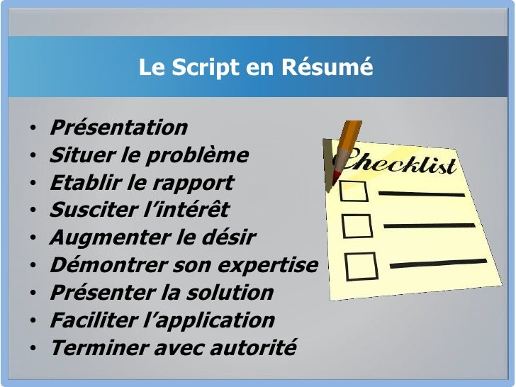 Le Script en Résumé<br />Présentation<br />Situer le problème<br />Etablir le rapport<br />Susciter l'intérêt<br />Augment...