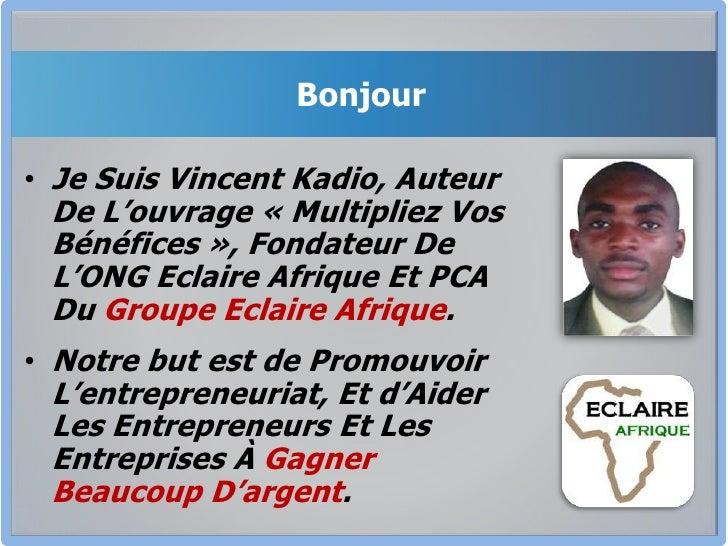 Bonjour <br />Je Suis Vincent Kadio, Auteur De L'ouvrage «Multipliez Vos Bénéfices», Fondateur De L'ONG Eclaire Afrique ...