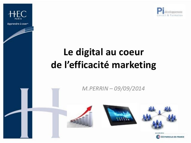 Le digital au coeur  de l'efficacité marketing  M.PERRIN – 09/09/2014