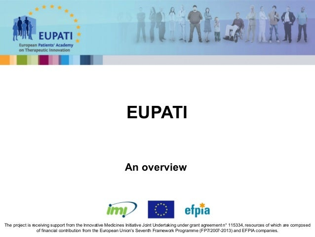 EUPATI The project is receiving support from the Innovative Medicines Initiative Joint Undertaking under grant agreement n...