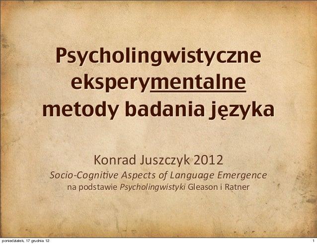 Psycholingwistyczne                        eksperymentalne                      metody badania języka                     ...