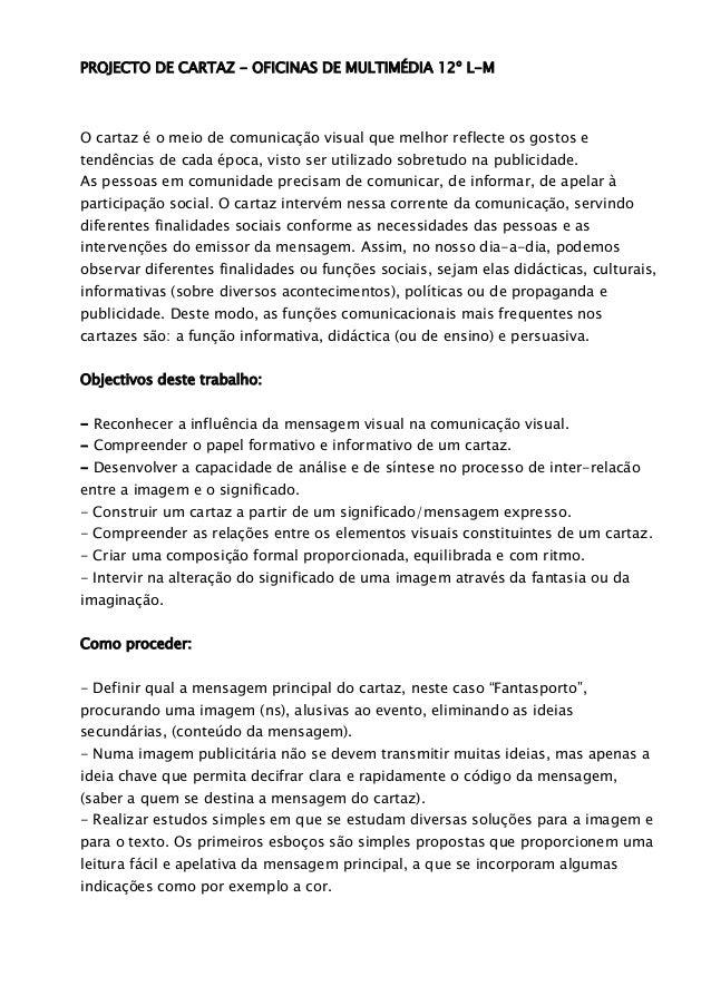 PROJECTO DE CARTAZ - OFICINAS DE MULTIMÉDIA 12º L-MO cartaz é o meio de comunicação visual que melhor reflecte os gostos e...