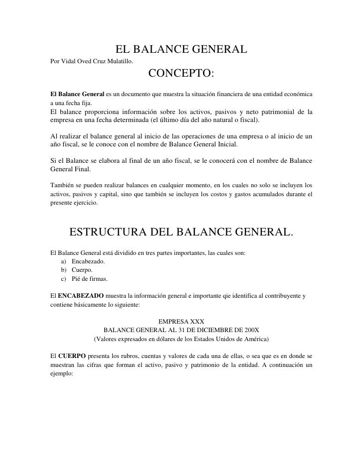 EL BALANCE GENERAL<br />Por Vidal Oved Cruz Mulatillo.<br />CONCEPTO:<br />El Balance General es un documento que muestra ...