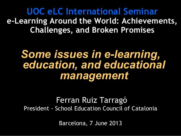 Some issues in e-learning,education, and educationalmanagementFerran Ruiz TarragóPresident - School Education Council of C...