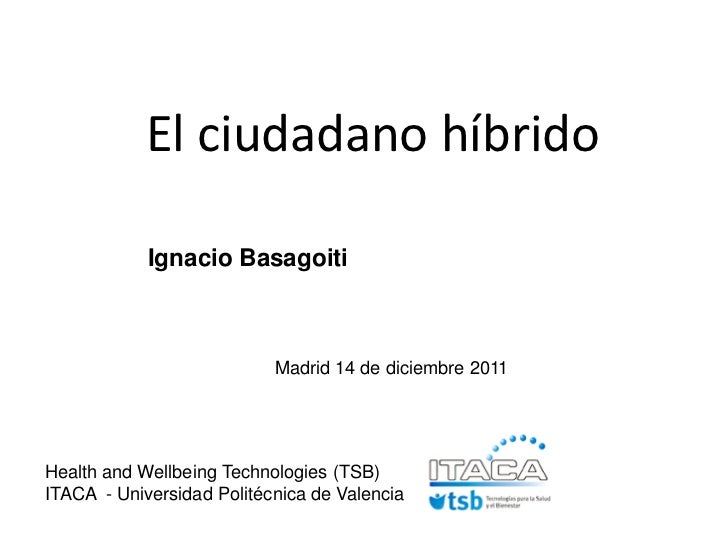 El ciudadano híbrido            Ignacio Basagoiti                           Madrid 14 de diciembre 2011Health and Wellbein...