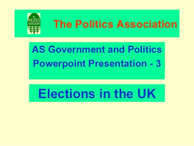 The Politics AssociationAS Government and PoliticsPowerpoint Presentation - 3 Elections in the UK