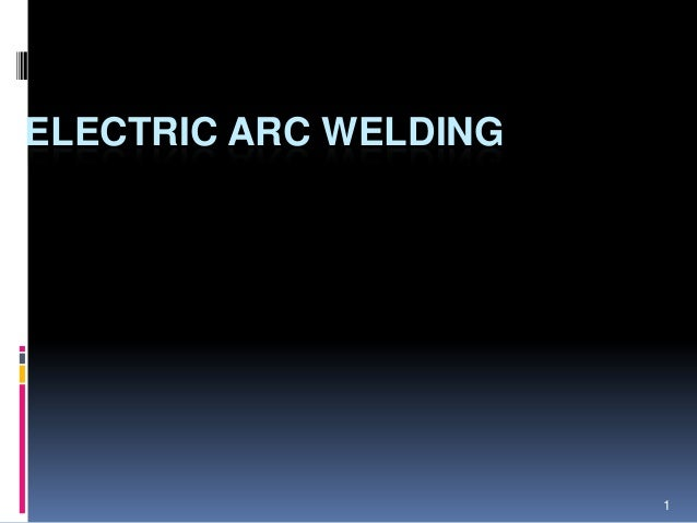 ELECTRIC ARC WELDING  1