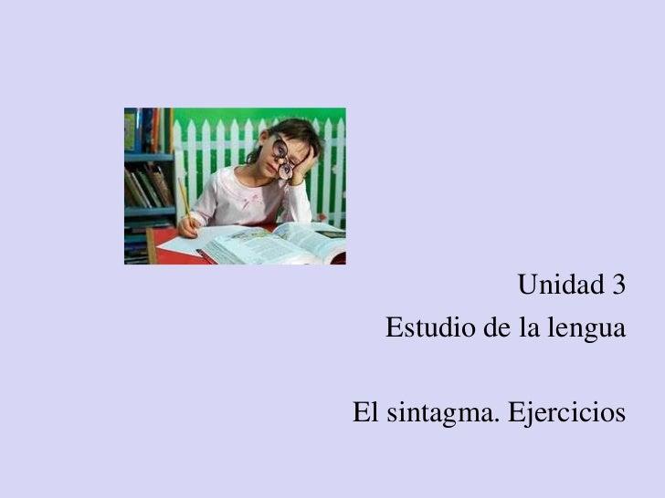 Unidad 3  Estudio de la lenguaEl sintagma. Ejercicios