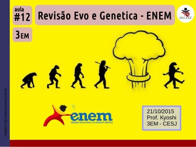 Imagem:http://www.casamay.com.br Revisão Evo e Genetica - ENEM 3EM #12 aula 21/10/2015 Prof. Kyoshi 3EM - CESJ