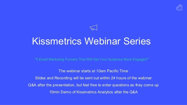 "Kissmetrics Webinar Series ""3 Email Marketing Funnels That Will Get Your Audience More Engaged"" The webinar starts at 10am..."