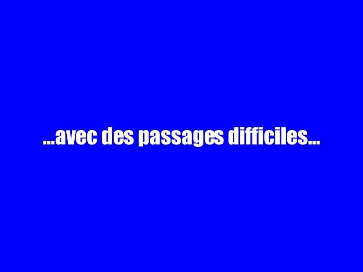 … avec des passages difficiles…