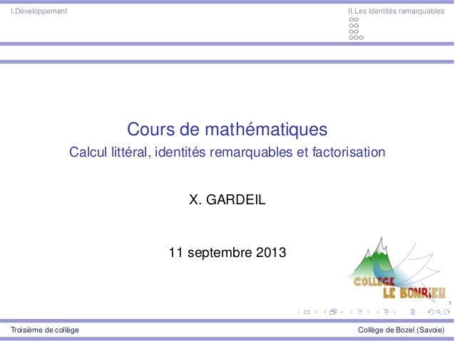 1 I.Développement II.Les identités remarquables Cours de mathématiques Calcul littéral, identités remarquables et factoris...