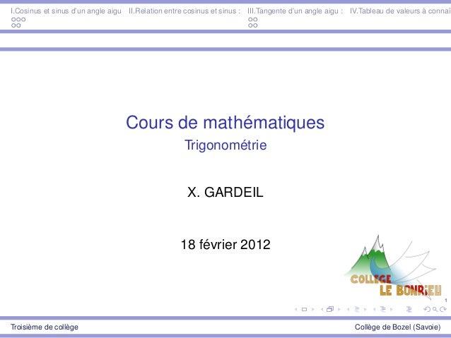 1 I.Cosinus et sinus d'un angle aigu II.Relation entre cosinus et sinus : III.Tangente d'un angle aigu : IV.Tableau de val...