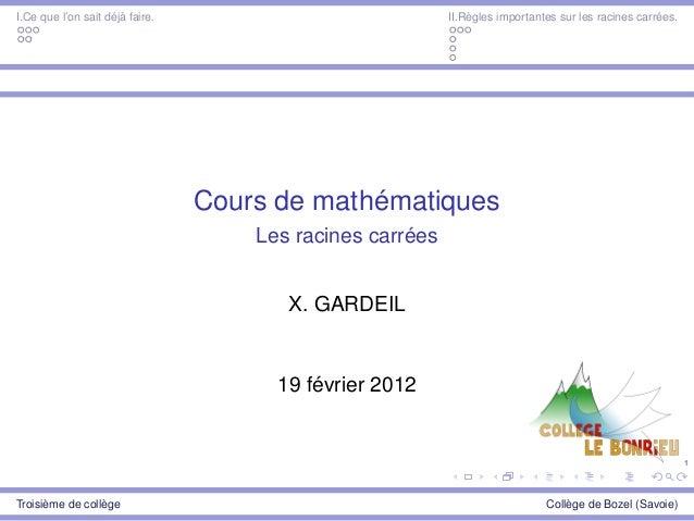 1 I.Ce que l'on sait déjà faire. II.Règles importantes sur les racines carrées. Cours de mathématiques Les racines carrées...