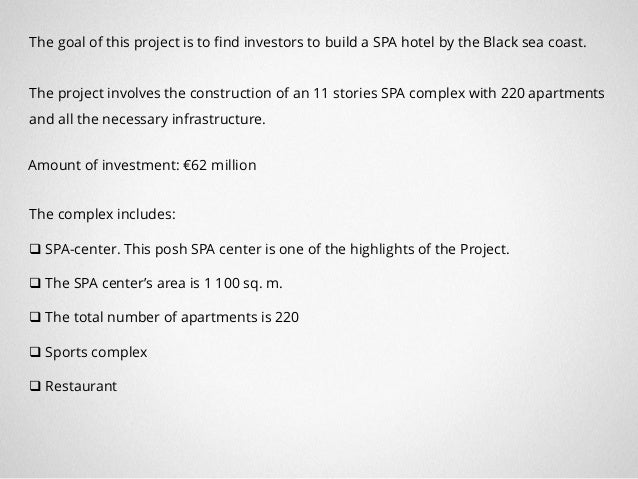 The goal of this project is to find investors to build a SPA hotel by the Black sea coast. The project involves the constr...