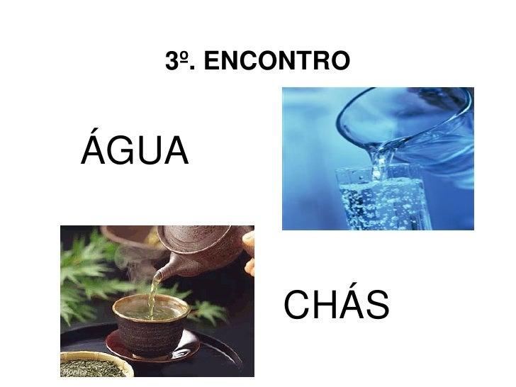 3º. ENCONTROÁGUA          CHÁS