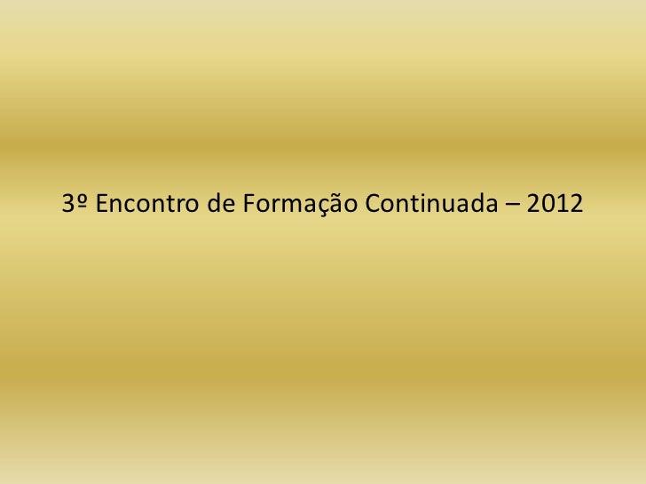 3º Encontro de Formação Continuada – 2012