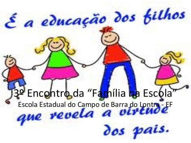 """3º Encontro da """"Família na Escola"""" Escola Estadual do Campo de Barra do Lontra - EF"""