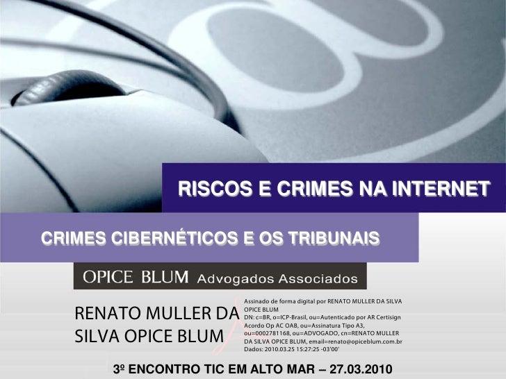 RISCOS E CRIMES NA INTERNET  CRIMES CIBERNÉTICOS E OS TRIBUNAIS                            Assinado de forma digital por R...