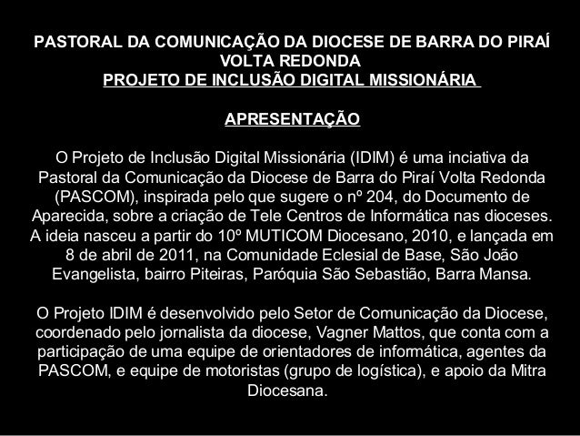 PASTORAL DA COMUNICAÇÃO DA DIOCESE DE BARRA DO PIRAÍ                  VOLTA REDONDA      PROJETO DE INCLUSÃO DIGITAL MISSI...