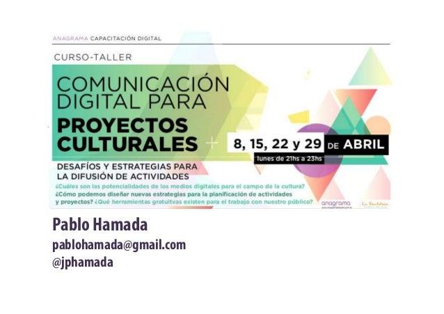 Comunicación DigitalPara proyectos culturalesPara proyectos culturalesPablo Hamadapablohamada@gmail.com@jphamada