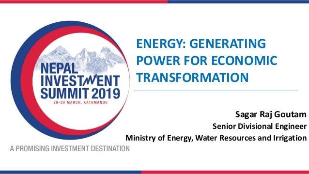 ENERGY: GENERATING POWER FOR ECONOMIC TRANSFORMATION Sagar Raj Goutam Senior Divisional Engineer Ministry of Energy, Water...