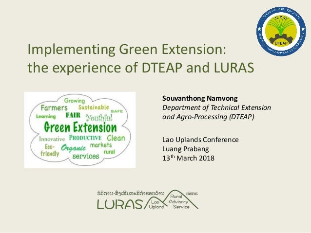 Implementing Green Extension: the experience of DTEAP and LURAS Souvanthong Namvong Department of Technical Extension and ...