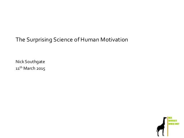 NICK SOUTHGATE CONSULTANCY The Surprising Science of Human Motivation Nick Southgate 11th March 2015