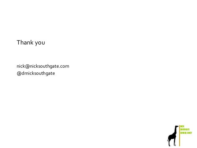 NICK SOUTHGATE CONSULTANCY Thank you nick@nicksouthgate.com @drnicksouthgate