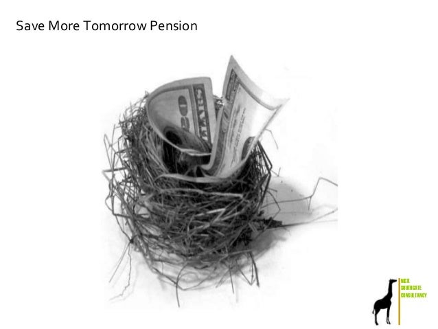 NICK SOUTHGATE CONSULTANCY Save More Tomorrow Pension