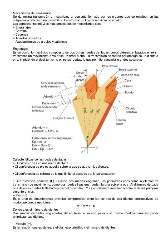 Mecanismos de transmisiónSe denomina transmisión o mecanismo al conjunto formado por los órganos que se emplean en lasmáqu...