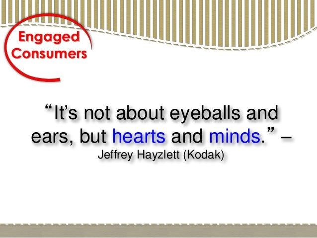 """""""It's not about eyeballs and ears, but hearts and minds."""" – Jeffrey Hayzlett (Kodak) Engaged Consumers"""