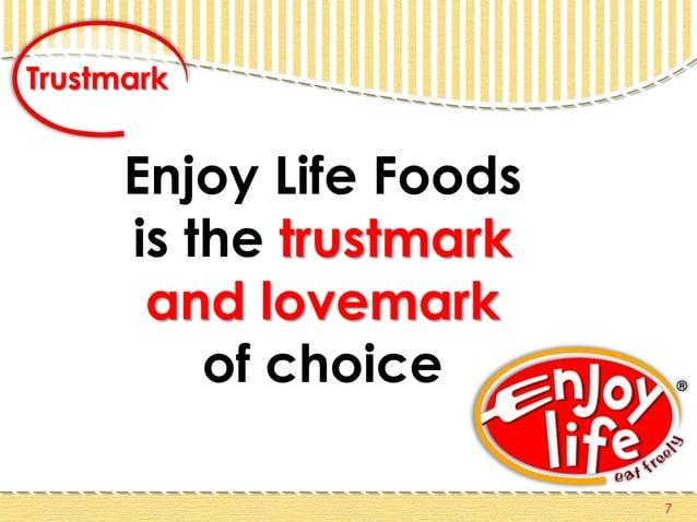 Enjoy Life Foods is the trustmark and lovemark of choice 7 Trustmark