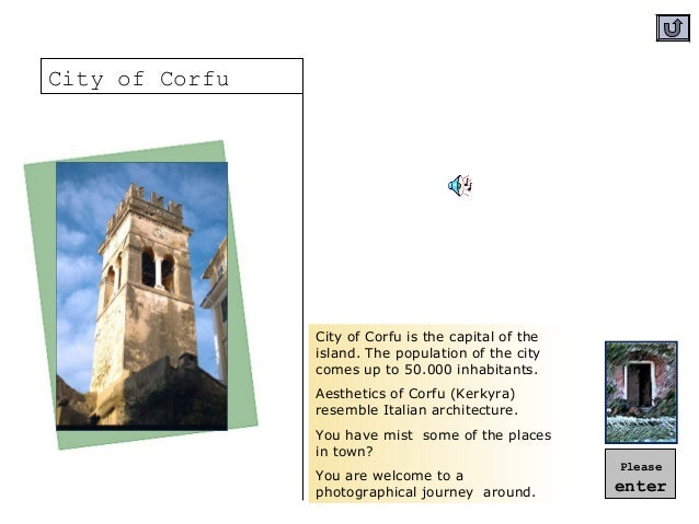 City of Corfu is the capital of the island. The population of the city comes up to 50.000 inhabitants. Aesthetics of Corfu...